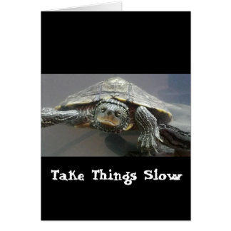 Take things slow card