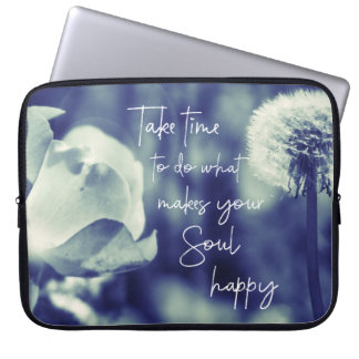 Take Time to do what makes your Soul happy Quote Laptop Sleeve