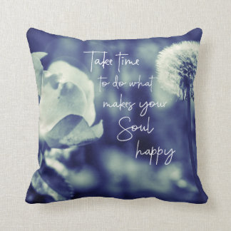 Take Time to do what makes your Soul happy Quote Throw Pillow