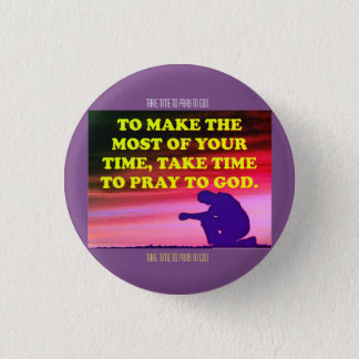 Take Time To Pray To God! 1 Inch Round Button