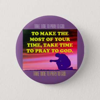 Take Time To Pray To God! 2 Inch Round Button