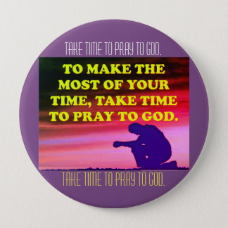 Take Time To Pray To God! 4 Inch Round Button