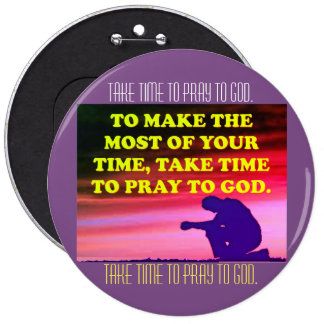 Take Time To Pray To God! 6 Inch Round Button