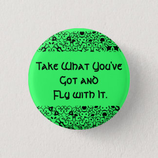 Take What You've Got and Fly with It. 1 Inch Round Button
