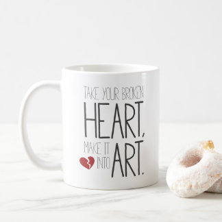 Take your broken heart, make it into art. coffee mug