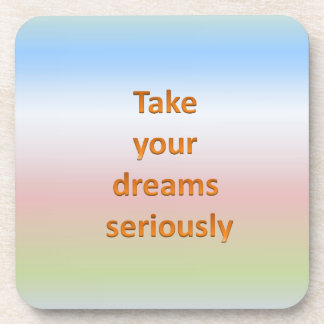 Take  your  dreams  seriously beverage coaster