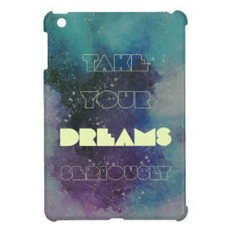 Take your DREAMS seriously iPad Mini Cover