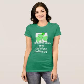 Take your Irish eyes off of my Dublin D's T-Shirt
