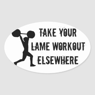 Take Your Lame Workout Elsewhere Oval Sticker
