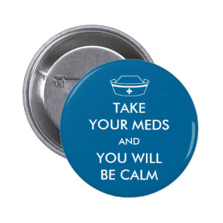 Take Your Meds And You Will Be Calm 2 Inch Round Button