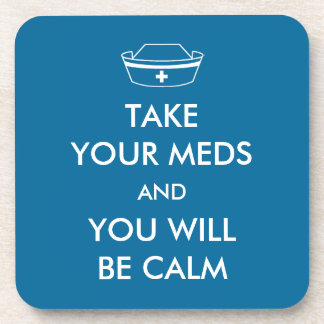 Take Your Meds And You Will Be Calm Beverage Coasters