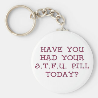 Take your pills and shut up keychain