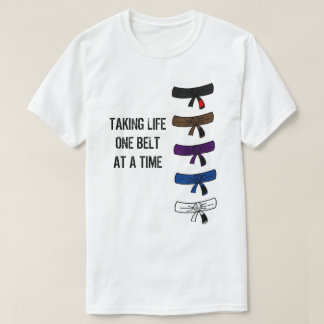 Taking Life One Belt at a Time BJJ t-shirt
