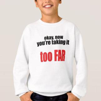 taking too far joke memes okay angry react situati sweatshirt