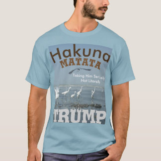 Taking Trump Seriously! Not Literally T-Shirt