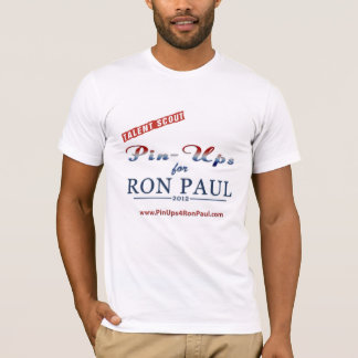 Talent Scout/Pin Ups 4 Ron Paul Shirt! T-Shirt
