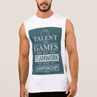 Talent Wins Games, but Teamwork Wins Championship Sleeveless Shirt