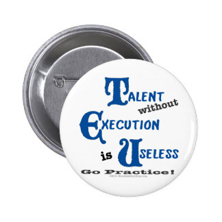 Talent without Execution is Worthless! 2 Inch Round Button