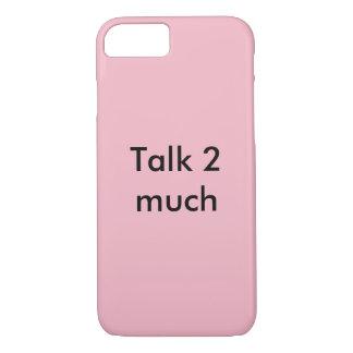 Talk 2 much iPhone 7 case