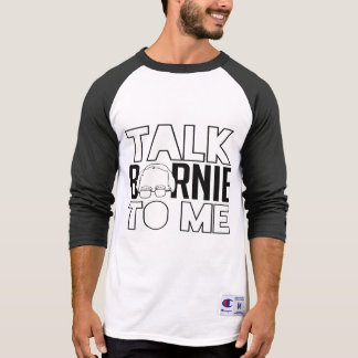 Talk Bernie to me - Bernie Sanders for President - T-Shirt