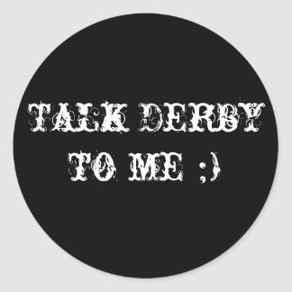 Talk Derby to me ;) Classic Round Sticker