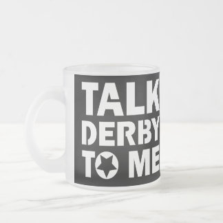 Talk Derby to Me, Roller Derby Girl Design Frosted Glass Coffee Mug