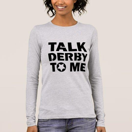 Talk Derby to Me, Roller Derby Girl Design Long Sleeve T-Shirt