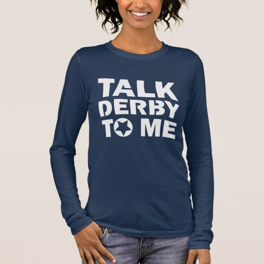 Talk Derby to Me, Roller Derby Girl Design Long Sleeve T-Shirt