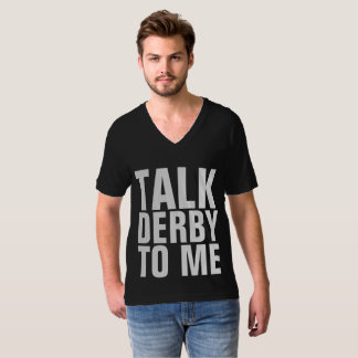 TALK DERBY TO ME T-shirts, horse or car T-Shirt