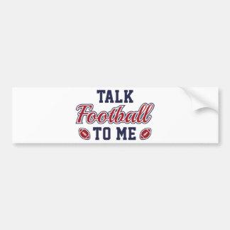 Talk Football To Me Bumper Sticker