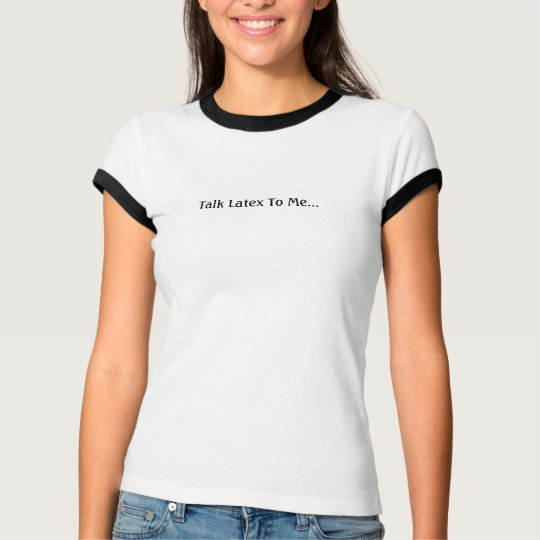 Talk Latex To Me! - Customized T-Shirt