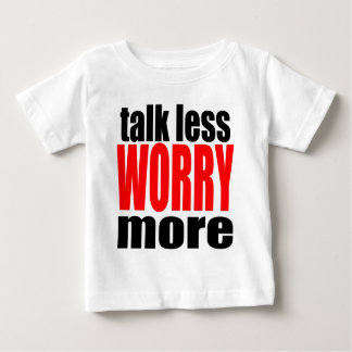 talk less more worry worrying worried family mothe baby T-Shirt