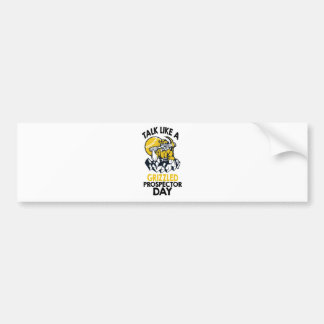 Talk Like A Grizzled Prospector Day Bumper Sticker