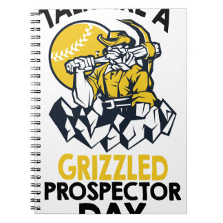 Talk Like A Grizzled Prospector Day Notebook