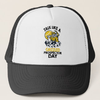 Talk Like A Grizzled Prospector Day Trucker Hat