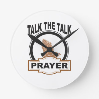 Talk the talk prayer round clock