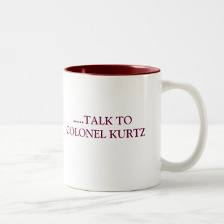 TALK TO COLONEL KURTZ Two-Tone COFFEE MUG