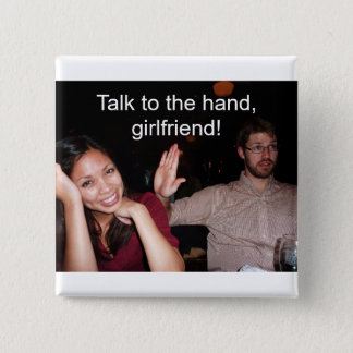 Talk to the hand, girlfriend! 2 inch square button