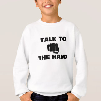 Talk to the Martial Arts Hand Sweatshirt