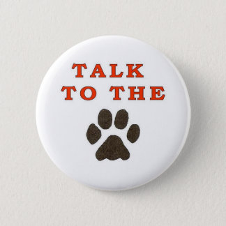 TALK TO THE PAW 2 INCH ROUND BUTTON