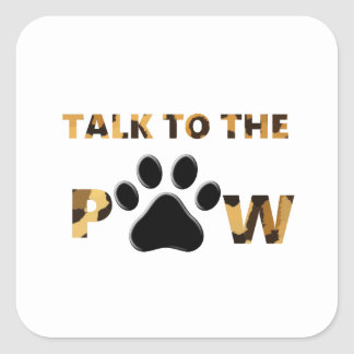 Talk to the Paw Square Sticker