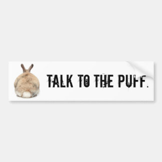 Talk to the Puff! Bumper Sticker