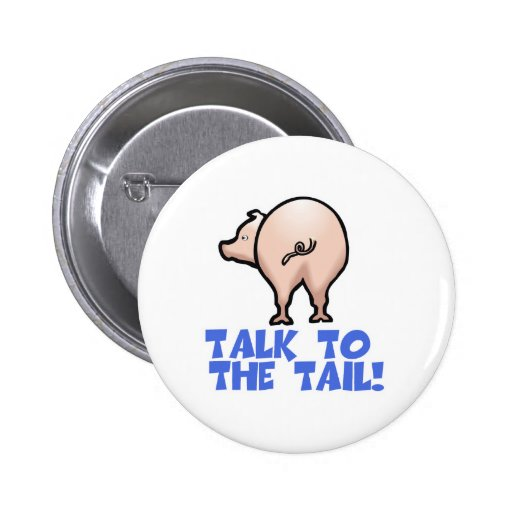 Talk to the Tail Piggy Pig Pinback Buttons