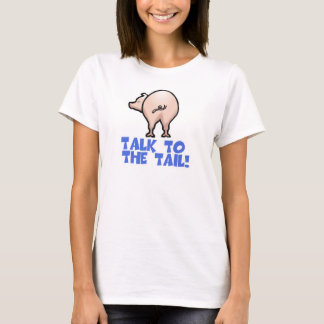 Talk to the Tail Piggy Pig T-Shirt