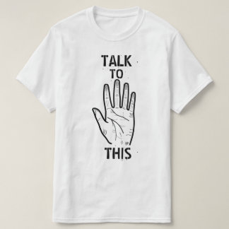 Talk to this! T-Shirt
