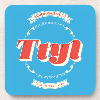 Talk To You Later Beverage Coaster