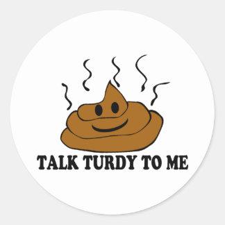 Talk Turdy To Me Classic Round Sticker