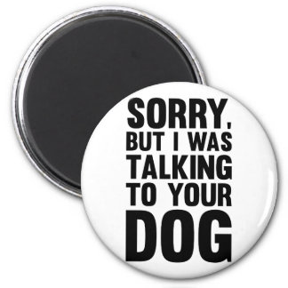 Talking to Your Dog 2 Inch Round Magnet