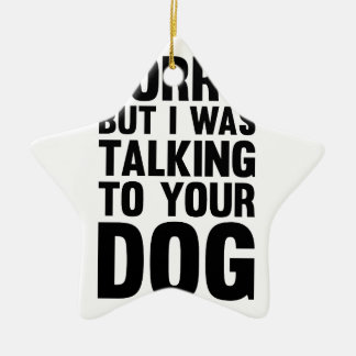 Talking to Your Dog Ceramic Ornament