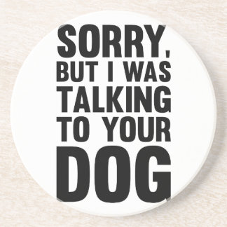 Talking to Your Dog Coaster